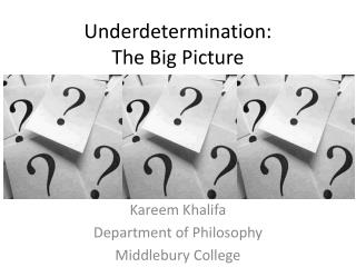 Underdetermination:  The Big Picture