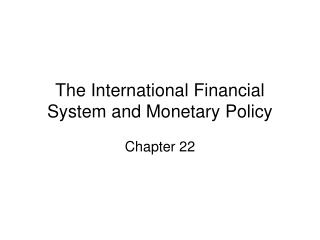 The International Financial System and Monetary Policy