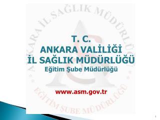 T. C.  ANKARA VALİLİĞİ  İL SAĞLIK MÜDÜRLÜĞÜ Eğitim Şube Müdürlüğü  asm .tr