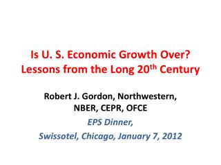 Is U. S. Economic Growth Over? Lessons from the Long 20 th  Century