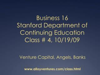 Business 16 Stanford Department of Continuing Education Class # 4, 10/19/09