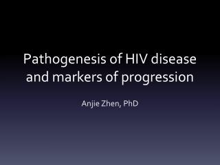 Pathogenesis of HIV disease and markers of progression