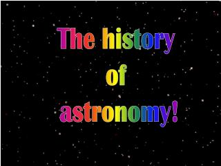 The history  of  astronomy!