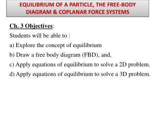 EQUILIBRIUM OF A PARTICLE, THE FREE-BODY DIAGRAM  COPLANAR FORCE SYSTEMS