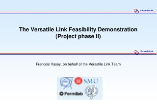 The Versatile Link Feasibility Demonstration (Project phase II)