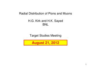 Radial Distribution of Pions and Muons H.G. Kirk and H.K. Sayed BNL Target Studies Meeting