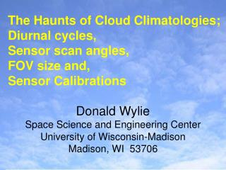 The Haunts of Cloud Climatologies; Diurnal cycles,  Sensor scan angles,  FOV size and,