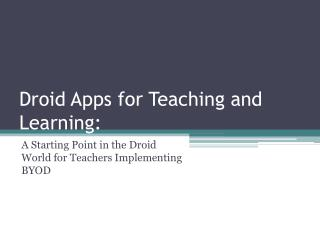 Droid Apps for Teaching and Learning: