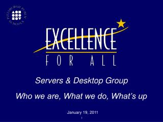 Servers & Desktop Group Who we are, What we do, What's up