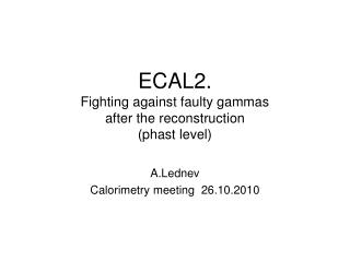 ECAL2. Fighting against faulty gammas after the reconstruction (phast level)