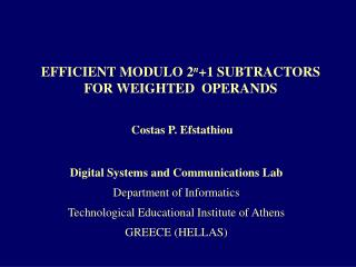EFFICIENT MODULO 2 n +1 SUBTRACTORS  FOR WEIGHTED  OPERANDS  Costas P. Efstathiou