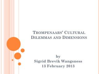 Trompenaars �  Cultural Dilemmas  and  Dimensions