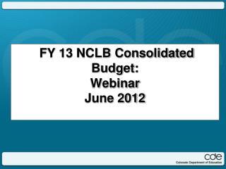 FY 13 NCLB Consolidated Budget: Webinar June 2012