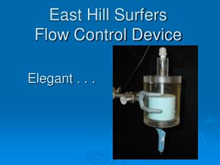 East Hill Surfers Flow Control Device
