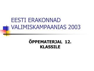 EESTI ERAKONNAD VALIMISKAMPAANIAS 2003