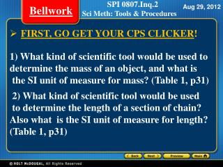 FIRST, GO GET YOUR CPS CLICKER ! 1 ) What kind of scientific tool would be used to
