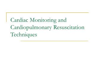 Cardiac Monitoring and Cardiopulmonary Resuscitation Techniques
