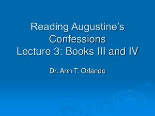 Reading Augustine's Confessions Lecture 3: Books III and IV