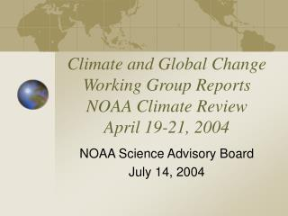 Climate and Global Change Working Group Reports NOAA Climate Review April 19-21, 2004