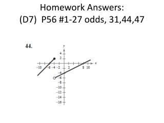 Homework Answers: (D7)  P56  #1-27 odds, 31,44,47