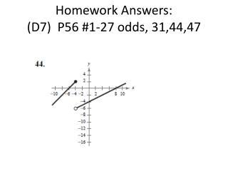 Homework Answers: (D7)  P56  #1-27 odds, 31,44,47