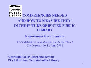 A presentation by Josephine Bryant City Librarian:  Toronto Public Library