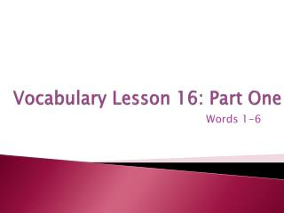 Vocabulary Lesson 16: Part One