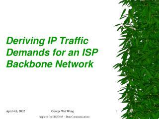 Deriving IP Traffic Demands for an ISP Backbone Network