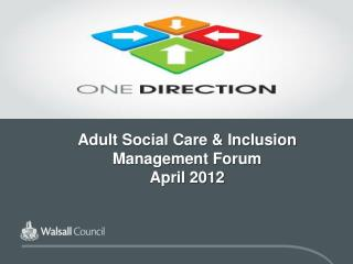 Adult Social Care & Inclusion Management Forum April 2012