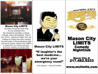 Mason City LIMITS Comedy  NightClub Mason City, IL 217.482.5233 mclimits