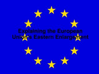 Explaining the European Union's Eastern Enlargement