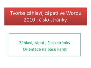 Tvorba záhlaví, zápatí ve Wordu 2010  ;  číslo stránky.