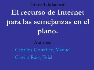 Unidad did ctica:  El recurso de Internet para las semejanzas en el plano.