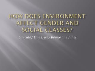 How Does Environment Affect Gender and Social Classes?
