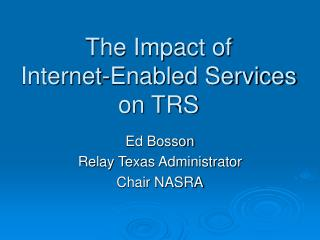 The Impact of  Internet-Enabled Services on TRS