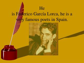 He  is Federico Garc a Lorca, he is a very famous poets in Spain.