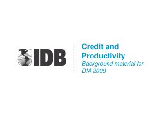 Credit and Productivity Background material for DIA 2009