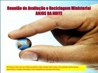 Reunião de Avaliação e Reciclagem Ministerial ANJOS DA NOITE