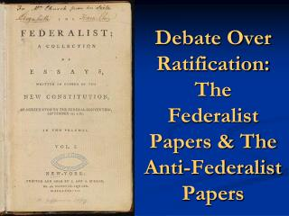 Debate Over Ratification: The Federalist Papers & The Anti-Federalist Papers