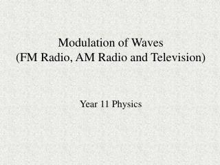 Modulation of Waves (FM Radio, AM Radio and Television)