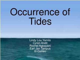 Occurrence of  Tides Lindy Lou Yamilo Cyren Andit Rochel Agbayani Earl Jan Tampus III-Galileo