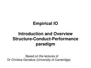 Empirical IO Introduction and Overview Structure-Conduct-Performance paradigm