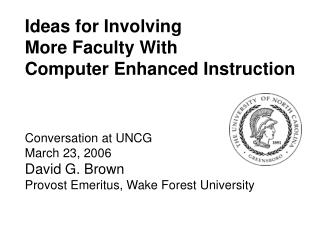 Ideas for Involving  More Faculty With  Computer Enhanced Instruction Conversation at UNCG