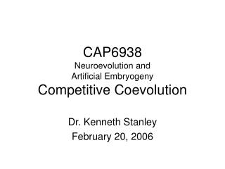 CAP6938 Neuroevolution and  Artificial Embryogeny Competitive Coevolution