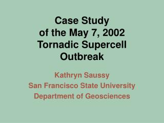 Case Study  of the May 7, 2002  Tornadic Supercell Outbreak