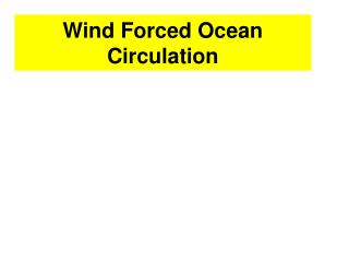 Wind Forced Ocean Circulation