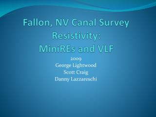 Fallon, NV Canal Survey Resistivity: MiniREs  and VLF