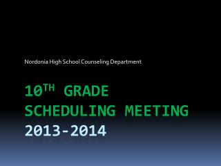 10 th GRADE Scheduling Meeting 2013-2014