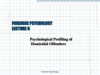 FORENSIC PSYCHOLOGY LECTURE 6