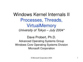 Windows Kernel Internals II Processes, Threads, VirtualMemory University of Tokyo   July 2004